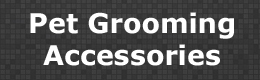 Pet Grooming Accessories